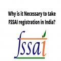 Why is it Necessary to take FSSAI registration in India?